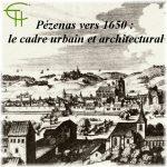 Pézenas vers 1650: le cadre urbain et architectural