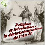 Religion et Révolution : la déchristianisation de l'An II
