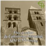 Flux et reflux du Catholicisme Héraultais XIX<sup>e</sup> et XX<sup>e</sup> siècles