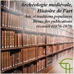 Archéologie médiévale, Histoire de l'art, Arts et traditions populaires <br/>Revue des publications récentes (1976-1979)
