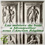 Les métiers du bois a Montpellier sous l'Ancien Régime