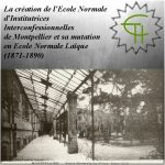 La création de l'Ecole Normale d'Institutrices Interconfessionnelles de Montpellier et sa mutation en École Normale Laïque (1871-1890)