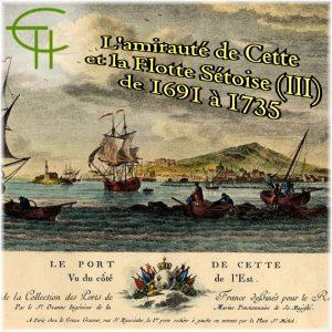 L'amirauté de Cette de 1691 à 1735, 3ème partie
