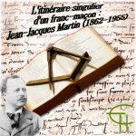 L'itinéraire singulier d'un franc-maçon : Jean-Jacques Martin (1862-1955)