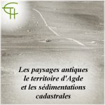 Les paysages antiques: le territoire d'Agde et les sédimentations cadastrales