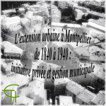 L'extension urbaine à Montpellier de 1840 à 1940 initiative privée et gestion municipale