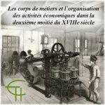 Les corps de métiers et l'organisation des activités économiques dans la deuxième moitié du XVIII<sup>e</sup> siècle
