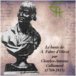 Le buste de A. Fabre d'Olivet par Charles-Antoine Callamard (1769-1815)