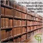 Archéologie mediévale, histoire de l'art, Bibliographie (2000-2003)