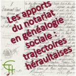 Les apports du notariat en généalogie sociale: trajectoires héraultaises