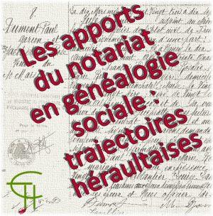 Les apports du notariat en généalogie sociale – trajectoires héraultaises