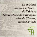 Le spirituel dans le Cartulaire de l'abbaye Sainte Marie de Valmagne, ordre de Cîteaux, diocèse d'Agde