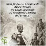 Saint Jacques et Compostelle dans l'Hérault. Du Guide du pèlerin au Patrimoine Mondial de l'UNESCO