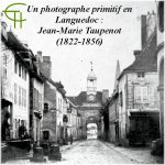 Un photographe primitif en Languedoc – Jean-Marie Taupenot (1822-1856)