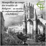Montpellier au temps des troubles de Religion – un modèle de confessionnalisation à la française