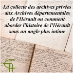 La collecte des archives privées aux Archives départementales de l'Hérault ou comment aborder l'histoire de l'Hérault sous un angle plus intime