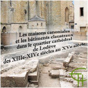 Les maisons canoniales et les bâtiments claustraux dans le quartier cathédral de Lodève des XIIIe et XIVe siècles au XVe siècle