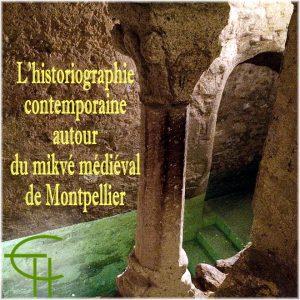 L'historiographie contemporaine autour du mikvé médiéval de Montpellier