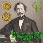 Les monnaies mérovingiennes de la collection Calixte Cavalier (1820-1888)