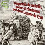 Dispositifs de contrôle, <br/>police et résistances <br/>pendant la peste de 1720