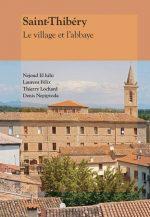 Saint-Thibéry. Le village et l'abbaye, de N. El hihi, L. Félix, Th.Lochard